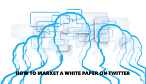 The Medium and the Message – How to Market a White Paper on Twitter